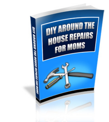 Product picture Do It Yourself Around The House Repairs For Moms e-book